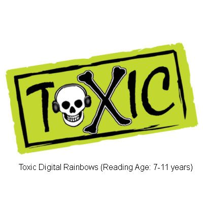 Toxic Digital Rainbows (Reading Ages 7-ll years)